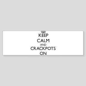 Keep Calm and Crackpots ON Bumper Sticker