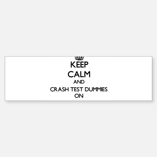Keep Calm and Crash Test Dummies ON Bumper Bumper Bumper Sticker