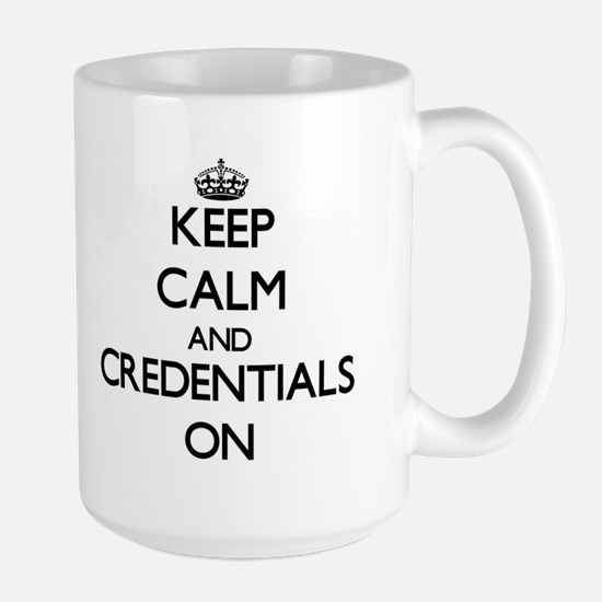 Keep Calm and Credentials ON Mugs
