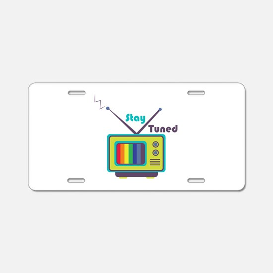 Stay Tuned Aluminum License Plate