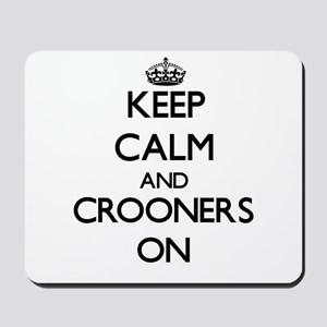 Keep Calm and Crooners ON Mousepad