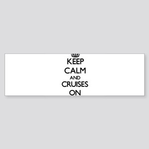 Keep Calm and Cruises ON Bumper Sticker