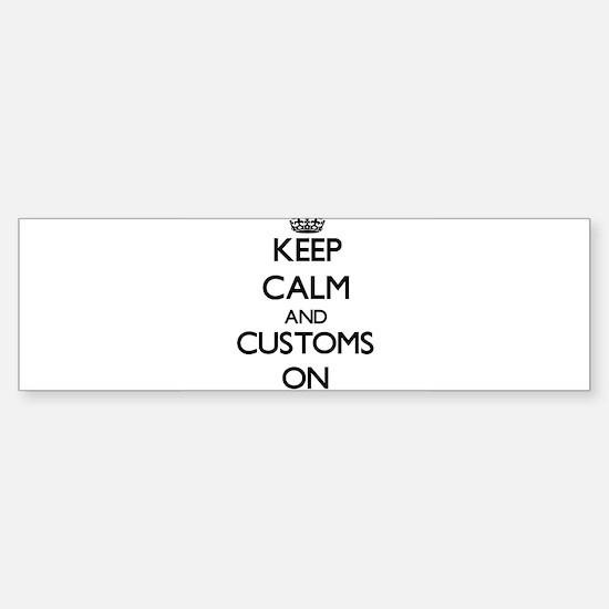 Keep Calm and Customs ON Bumper Bumper Bumper Sticker