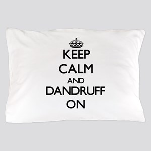 Keep Calm and Dandruff ON Pillow Case