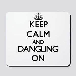 Keep Calm and Dangling ON Mousepad