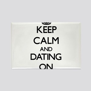 Keep Calm and Dating ON Magnets