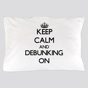 Keep Calm and Debunking ON Pillow Case