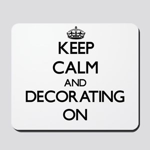 Keep Calm and Decorating ON Mousepad