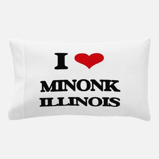 I love Minonk Illinois Pillow Case