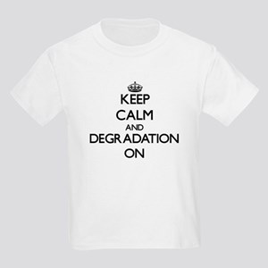 Keep Calm and Degradation ON T-Shirt