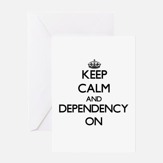 Keep Calm and Dependency ON Greeting Cards