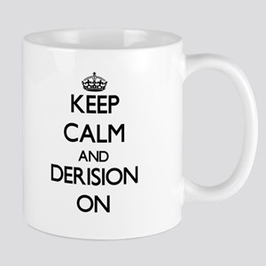 Keep Calm and Derision ON Mugs