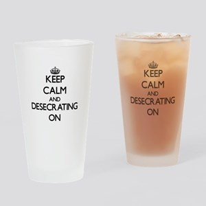 Keep Calm and Desecrating ON Drinking Glass