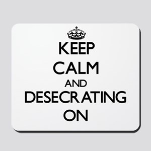 Keep Calm and Desecrating ON Mousepad