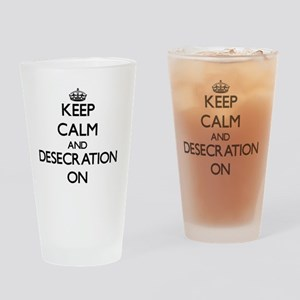 Keep Calm and Desecration ON Drinking Glass