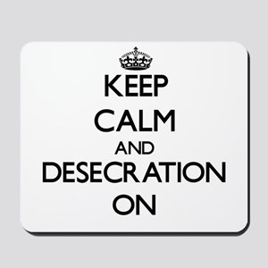 Keep Calm and Desecration ON Mousepad
