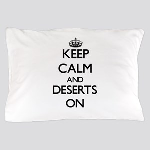 Keep Calm and Deserts ON Pillow Case