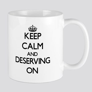 Keep Calm and Deserving ON Mugs