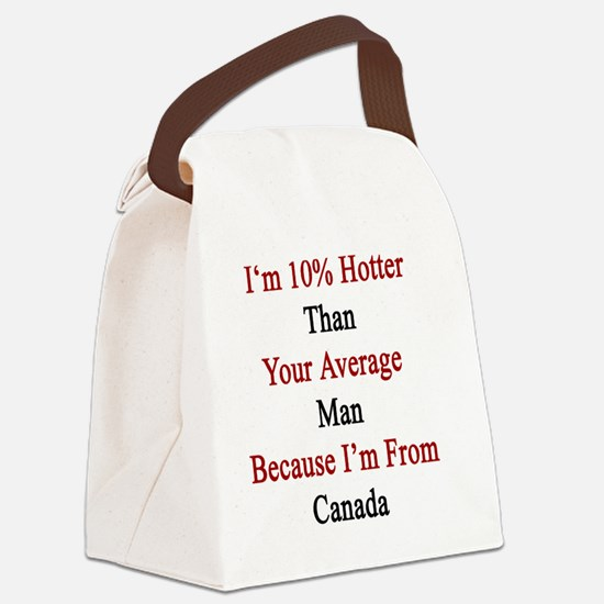I'm 10% Hotter Than Your Average  Canvas Lunch Bag