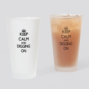 Keep Calm and Digging ON Drinking Glass
