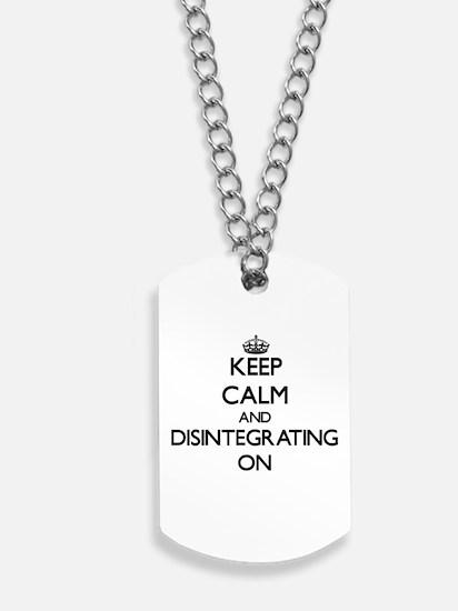 Keep Calm and Disintegrating ON Dog Tags