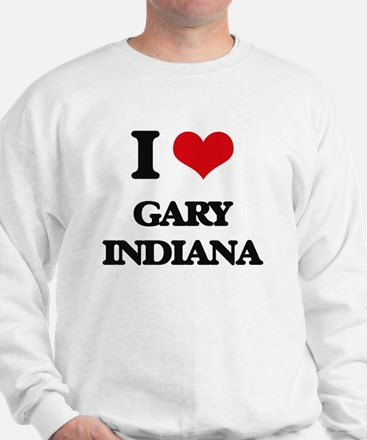 I love Gary Indiana Sweatshirt