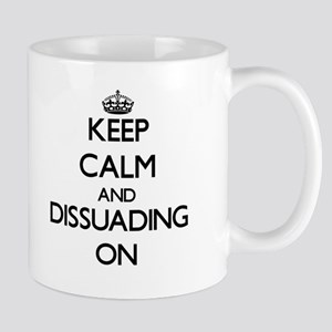 Keep Calm and Dissuading ON Mugs