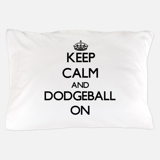 Keep Calm and Dodgeball ON Pillow Case