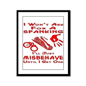 Won't Ask For A Spanking Framed Panel Print