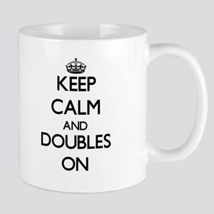 Keep Calm and Doubles ON Mugs