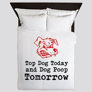 Top Dog Today and Dog Poop Tomorrow Queen Duvet