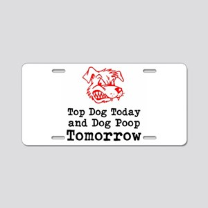 Top Dog Today and Dog Poop Tomorrow Aluminum Licen