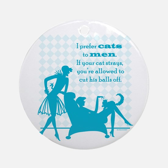 Why Cats are Better than Men Ornament (Round)