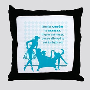 Why Cats are Better than Men Throw Pillow