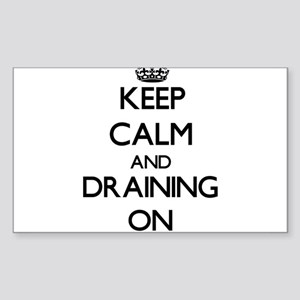 Keep Calm and Draining ON Sticker