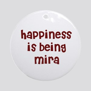 happiness is being Mira Ornament (Round)
