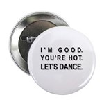 I'm Good. You're Hot. Let's Dance. Button
