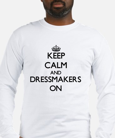 Keep Calm and Dressmakers ON Long Sleeve T-Shirt