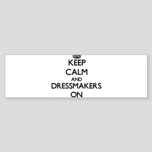 Keep Calm and Dressmakers ON Bumper Sticker