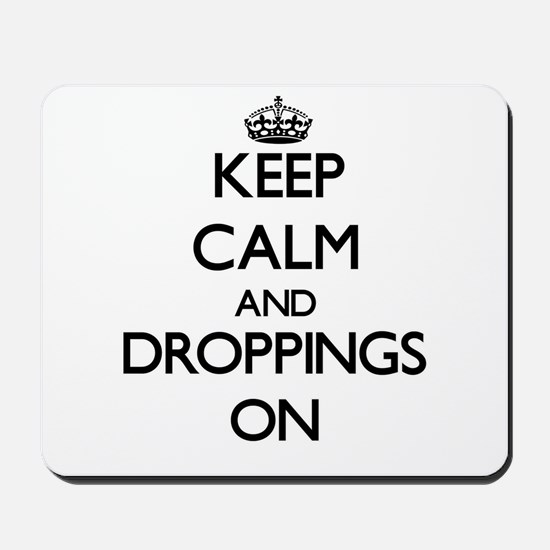 Keep Calm and Droppings ON Mousepad