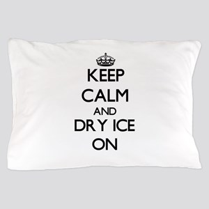 Keep Calm and Dry Ice ON Pillow Case