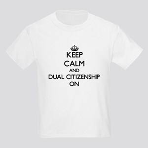 Keep Calm and Dual Citizenship ON T-Shirt