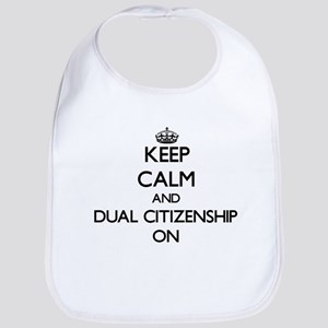 Keep Calm and Dual Citizenship ON Bib