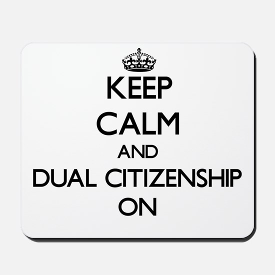 Keep Calm and Dual Citizenship ON Mousepad