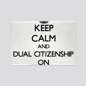 Keep Calm and Dual Citizenship ON Magnets