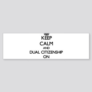 Keep Calm and Dual Citizenship ON Bumper Sticker