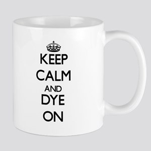 Keep Calm and Dye ON Mugs