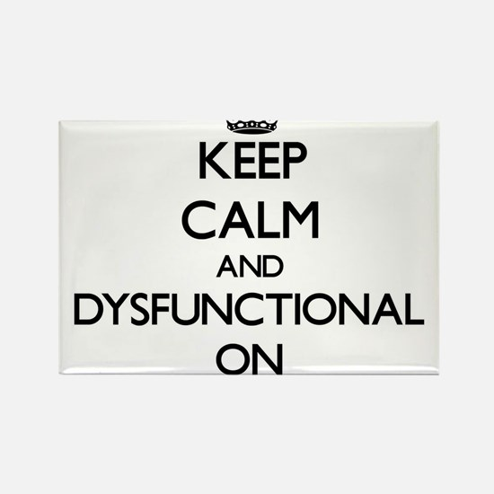 Keep Calm and Dysfunctional ON Magnets