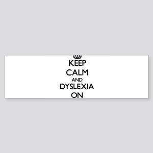 Keep Calm and Dyslexia ON Bumper Sticker
