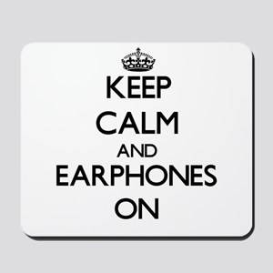 Keep Calm and EARPHONES ON Mousepad